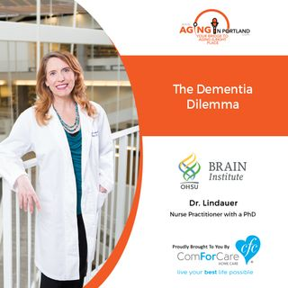 09/16/20: Allison Lindauer, Ph.D., NP, with the Layton Aging and Alzheimer's Center at OHSU | The Dementia Dilemma | Aging in Portland