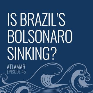 Is Brazil's Bolsonaro Sinking? [Episode 45]