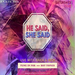 He Said, She Said!! HOT TOPICS on Endie Fiya