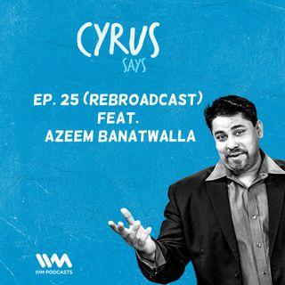 Ep. 25: (Rebroadcast) Feat. Azeem Banatwalla