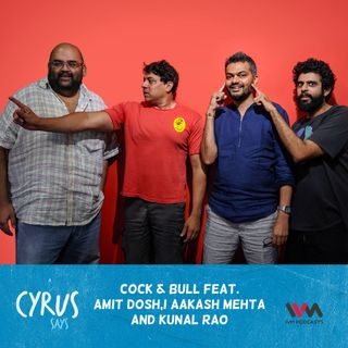 Ep. 440: Cock & Bull feat. Amit Doshi Aakash Mehta and Kunal Rao