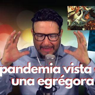 #297 LA PANDEMIA VISTA COMO UNA EGRÉGORA (Podcast)