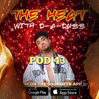 THE HEAT ON SOUNDFYR WITH D-A-DUBB POD43