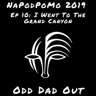 I Went To The Grand Canyon: NAPODPOMO- Ep 10