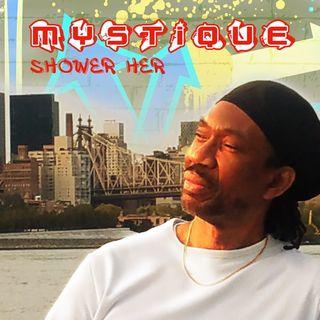 Mystique- Shower Her