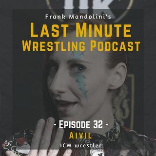 Ep. 32: Aivil, ICW wrestler