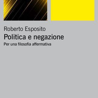 """Roberto Esposito """"Politica e negazione. Per una filosofia affermativa"""""""