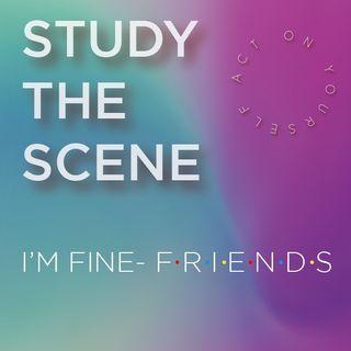 Study the scene: I'm fine! (Friends)