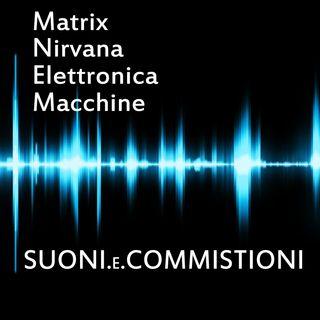 Suoni e commistioni: Ep.1: Matrix, Nirvana, elettronica e macchine