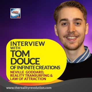 Interview with Tom Douce of Infinite Creations - Neville Goddard, Reality Transurfing, Law of Attraction