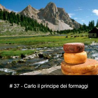 #37 - Carlo il principe dei formaggi