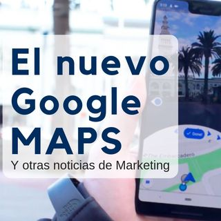 El nuevo Google maps y noticias de marketing