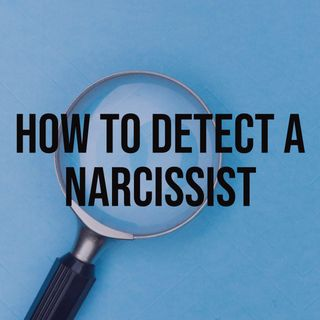 How to Detect a Narcissist (2018 rerun)