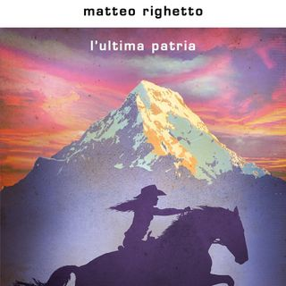 "Matteo Righetto ""L'ultima patria"""