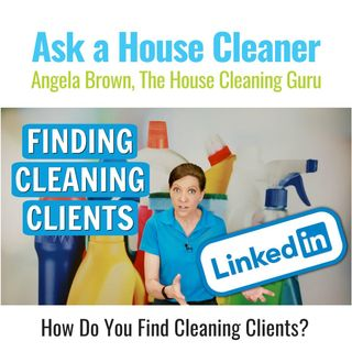 How Do You Find Cleaning Clients - LinkedIn for Cleaning Services