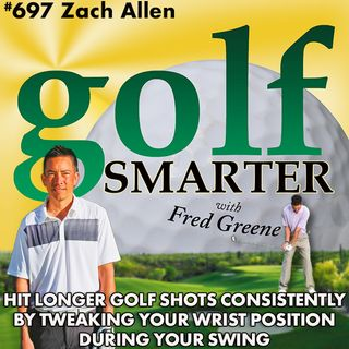 Hit Longer Golf Shots Consistently by Tweaking Your Wrist Positions During Your Swing with Zach Allen