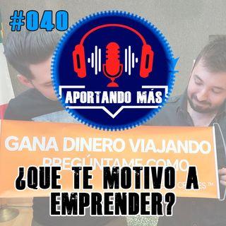 ¿Que Te Motivo a Emprender? | #040 - AportandoMas.com