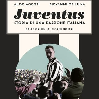"Aldo Agosti ""Juventus. Storia di una passione italiana"""