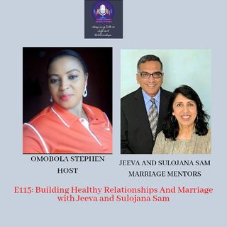 E115: Building Healthy Relationships And Marriage With Jeeva &Sulojana Sam