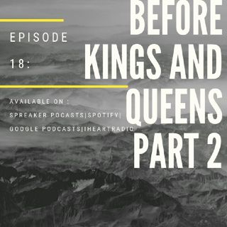 Episode 18-'Before Kings And Queens 2'