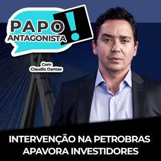 INTERVENÇÃO NA PETROBRAS APAVORA INVESTIDORES - Papo Antagonista com Claudio Dantas e Diogo Mainardi