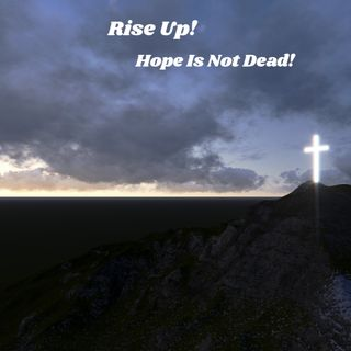 Rise Up Hope Is not Dead