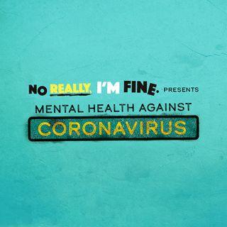 No Really, I'm Fine: Mental health against Coronavirus