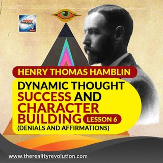 Henry Thomas Hamblin -Dynamic Thought Success And Character Building Lesson 6 Denials & Affirmations