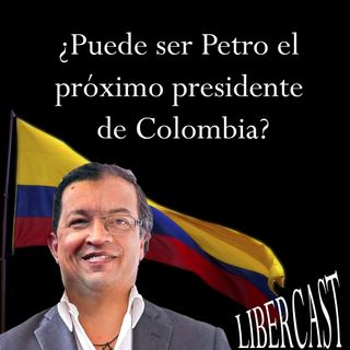 Episodio 3 - Petro será el próximo presidente de Colombia