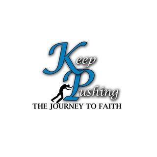 Keep Pushing:  The Journey of Faith
