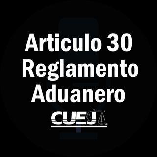 Articulo 30 Reglamento de la ley aduanera México