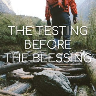 The Testing Before the Blessing - Morning Manna #2821