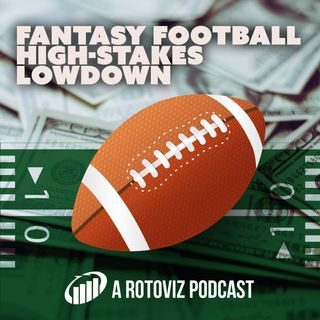 The High-Stakes Lowdown: RotoViz Podcast