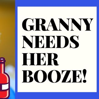 GRANNY HAS EARNED THAT BOOZE, JUST GIVE IT TO HER!