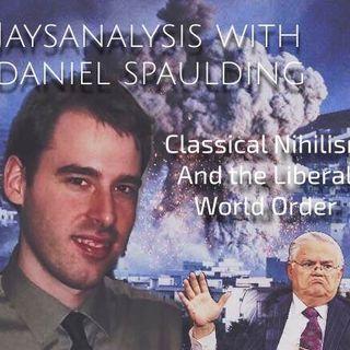 JaysAnalysis: Daniel Spaulding-Classical Nihilism &the Liberal Order (half)