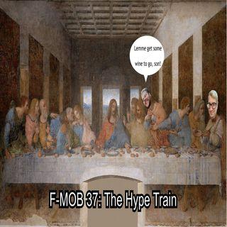 F-MOB 37: The Hype Train