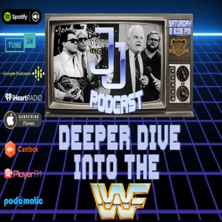 JJ: The JJ Dillon Podcast :deeper dive into the wwf
