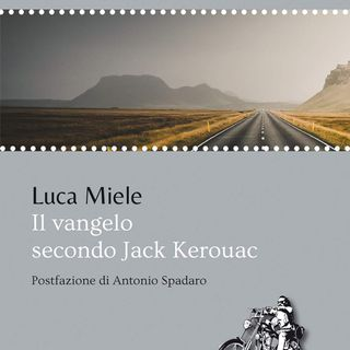 "Luca Miele ""Il Vangelo secondo Jack Kerouac"""