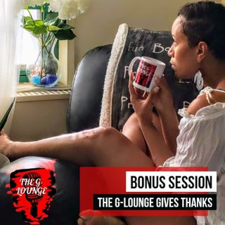 "Session 18: ""The G-Lounge is Thankful"" (bonus)"