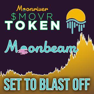 308. Moonriver (MOVR) Token - Moonbeam Set To Blast Off 🚀🌙