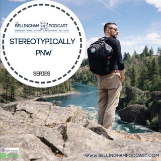 "Ep. 120 ""Stereotypically PNW"" (Part I)"