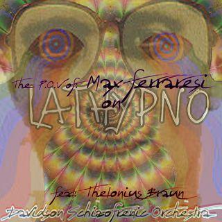 The P.O.V. of -  Max Ferraresi On: LATHYPNO - feat. Thelonius Braun)