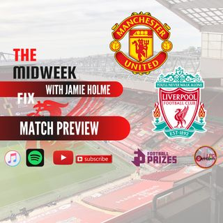 Liverpool Match Preview | United v Liverpool | Midweek Fix