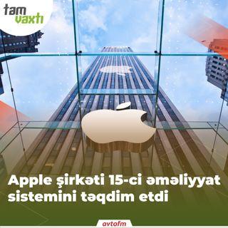 Apple şirkəti 15-ci əməliyyat sistemini təqdim etdi | Tam vaxtı #20