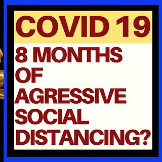 8 MONTHS OF AGGRESSIVE SOCIAL DISTANCING?