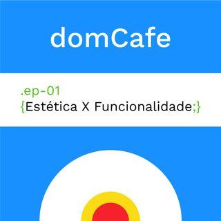 domCafe #01 - Estética x Funcionalidade