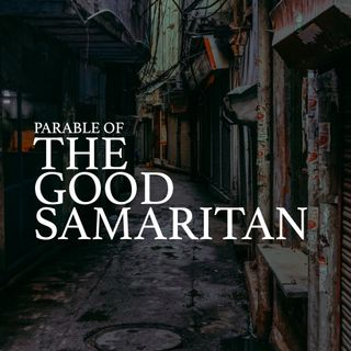 The Parables of Jesus Series: The Good Samaritan - Pr Andy Yeoh