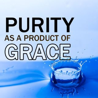 Purity as a product of Grace