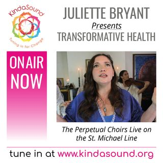 The Perpetual Choirs Live On The St. Michael Line | Transformative Health with Juliette Bryant