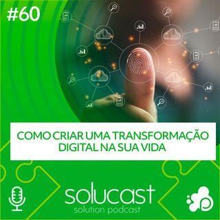 #60 -  Como criar uma Transformação Digital na sua Vida